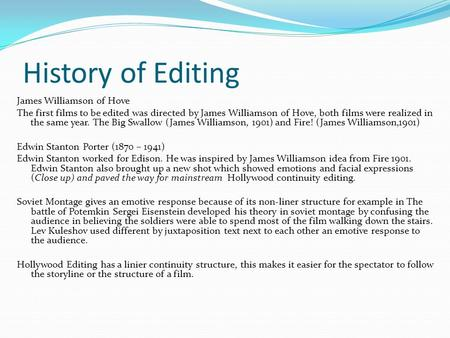 History of Editing James Williamson of Hove The first films to be edited was directed by James Williamson of Hove, both films were realized in the same.