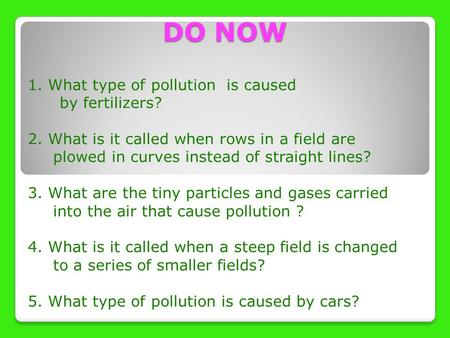 DO NOW 1. What type of pollution is caused by fertilizers? 2. What is it called when rows in a field are plowed in curves instead of straight lines? 3.