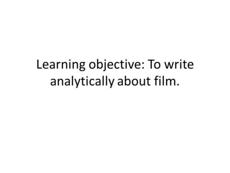 Learning objective: To write analytically about film.