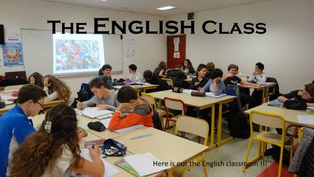 The English Class Here is our the English classroom !!!