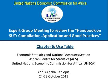 "African Centre for Statistics United Nations Economic Commission for Africa Expert Group Meeting to review the ""Handbook on SUT: Compilation, Application."