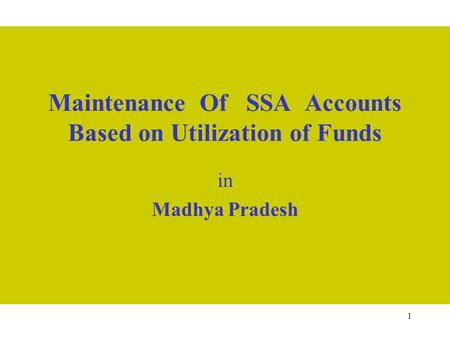 1 Maintenance Of SSA Accounts Based on Utilization of Funds in Madhya Pradesh.