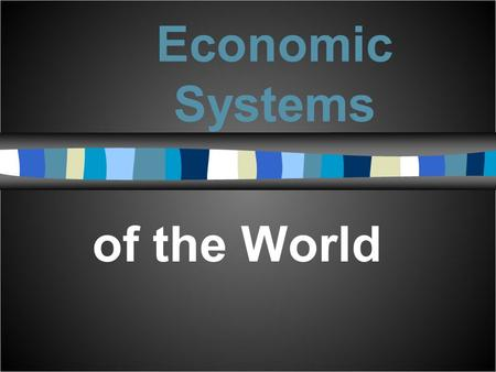 Economic Systems of the World. E CONOMICS DEFINED ● The study of how resource allocation decisions are made ● When we make choices we are engaging in.