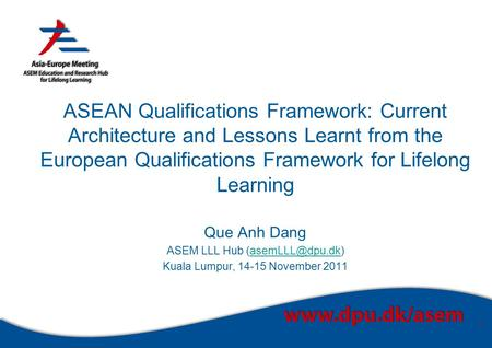 1 ASEAN Qualifications Framework: Current Architecture and Lessons Learnt from the European Qualifications Framework for Lifelong Learning Que Anh Dang.