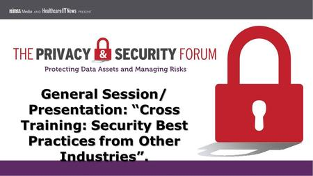 "General Session/ Presentation: ""Cross Training: Security Best Practices from Other Industries""."