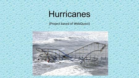 Hurricanes (Project based of WebQuest). Characteristics of a Hurricane Hurricanes are areas of low air pressure that form over oceans in tropical climate.