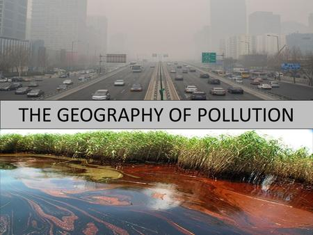 THE GEOGRAPHY OF POLLUTION. GROUNDING INDUSTRY AND POLLUTION As a country develops, it industrializes, and industrial waste products are major polluters.