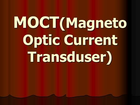 MOCT(Magneto Optic Current Transduser)