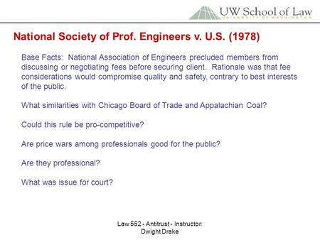 Law 552 - Antitrust - Instructor: Dwight Drake National Society of Prof. Engineers v. U.S. (1978) Base Facts: National Association of Engineers precluded.