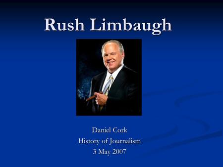 Rush Limbaugh Daniel Cork History of Journalism 3 May 2007.