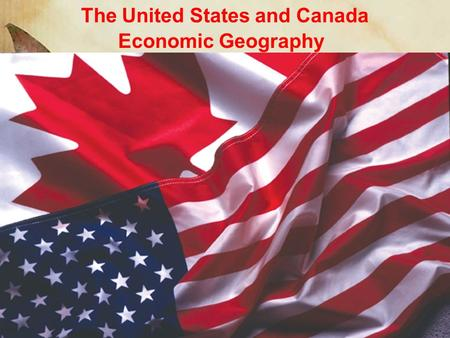 The United States and Canada Economic Geography. Natural Resources The United States and Canada have a rich supply of mineral, energy, and forest resources.