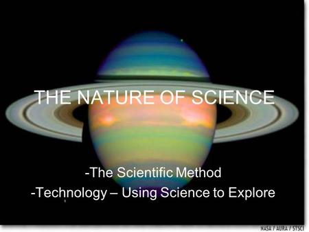 THE NATURE OF SCIENCE -The Scientific Method -Technology – Using Science to Explore.