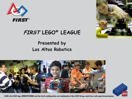 FIRST LEGO ® LEAGUE Presented by Los Altos Robotics.