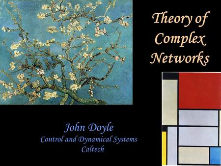 John Doyle Control and Dynamical Systems Caltech Theory of Complex Networks.