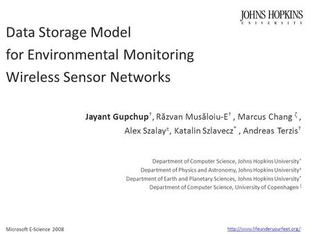 Microsoft E-Science 2008 Data Storage Model for Environmental Monitoring Wireless Sensor <strong>Networks</strong> Jayant Gupchup †, R.