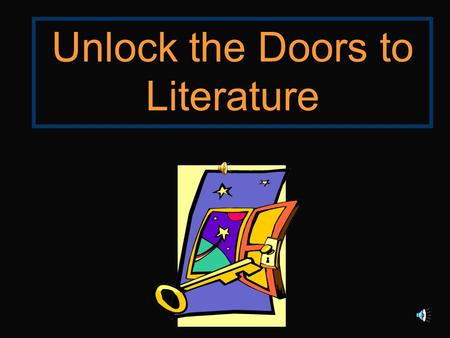 Unlock the Doors to Literature Objective: The Learner will select, read, and enjoy a variety of texts.