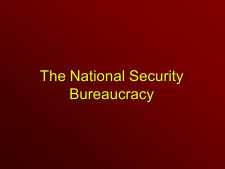 The National Security Bureaucracy. Key Agencies The State Department.