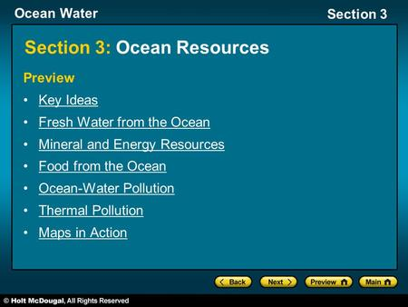Ocean Water Section 3 Section 3: Ocean Resources Preview Key Ideas Fresh Water from the Ocean Mineral and Energy Resources Food from the Ocean Ocean-Water.
