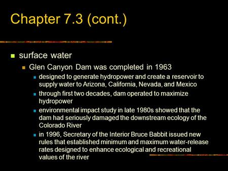 Chapter 7.3 (cont.) surface water Glen Canyon Dam was completed in 1963 designed to generate hydropower and create a reservoir to supply water to Arizona,