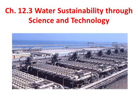 Ch. 12.3 Water Sustainability through Science and Technology.