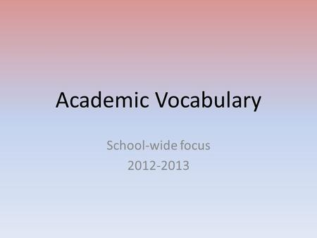 Academic Vocabulary School-wide focus 2012-2013. affect To cause a change The story weather affected our plans to go swimming.
