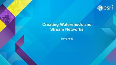 Creating Watersheds and Stream Networks Steve Kopp.