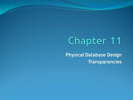 Physical Database Design Transparencies. ©Pearson Education 2009 Chapter 11 - Objectives Purpose of physical database design. How to map the logical database.