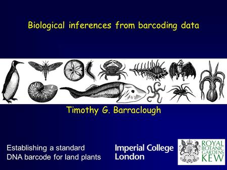 Biological inferences from barcoding data Timothy G. Barraclough Establishing a standard DNA barcode for land plants.