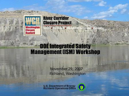 River Corridor Closure Project 1 Safety Teamwork Disciplined Operations Integrity River Corridor Closure Project Safety Teamwork Disciplined Operations.