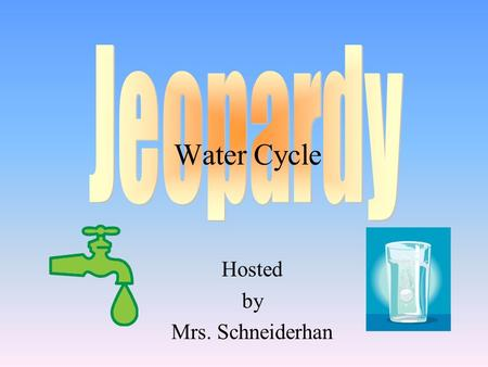 Hosted by Mrs. Schneiderhan Water Cycle 100 200 400 300 400 Choice 1Choice 2Choice 3Choice 4 300 200 400 200 100 500 100.