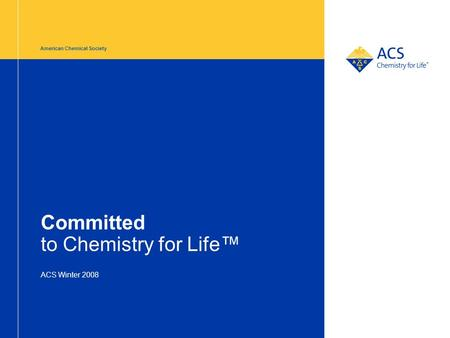 American Chemical Society Committed to Chemistry for Life™ ACS Winter 2008.