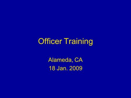 Officer Training Alameda, CA 18 Jan. 2009. √ Recruiting √ Interpersonal Conduct √ Leadership √ Civil Rights √ Finance √ Operations √ Legal √ Awards √