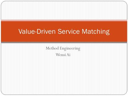 Method Engineering Wensi Ai Value-Driven Service Matching.