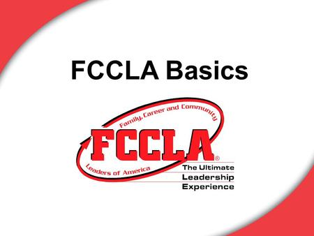 FCCLA Basics. Family, Career and Community Leaders of America is a dynamic and effective national student organization that helps young men and women.