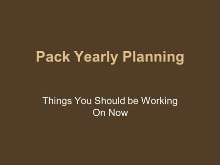 Pack Yearly Planning Things You Should be Working On Now.