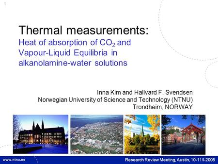 1 Research Review Meeting, Austin, 10-11/I-2008 Thermal measurements: Heat of absorption of CO 2 and Vapour-Liquid Equilibria in alkanolamine-water solutions.