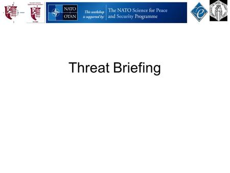 Threat Briefing. Objectives Appreciate the threat To learn some of the more creative and complex ways organizations are being attacked through the Internet.