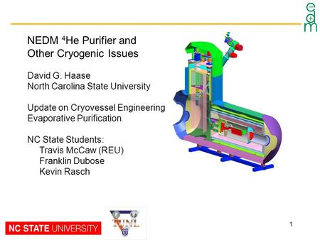 1 NEDM 4 He Purifier and Other Cryogenic Issues David G. Haase North Carolina State University Update on Cryovessel Engineering Evaporative Purification.