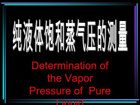 Determination of the Vapor Pressure of Pure Liquid.