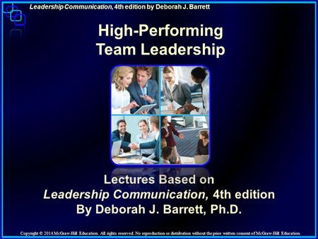 Leadership Communication, 4th edition by Deborah J. Barrett Lectures Based on Leadership Communication, 4th edition By Deborah J. Barrett, Ph.D. High-Performing.