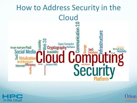 In the Cloud How to Address Security in the Cloud.