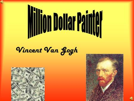 Vincent Van Gogh Born March 30 th 1853 Had a mom, dad, brother and sister.