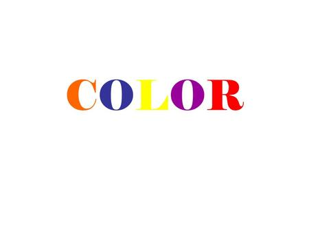 COLORCOLOR. Hue The name of a pure color is HUE. For example, blue, red, yellow, etc. Primary colors are : Red, Yellow, Blue. They are called primary.