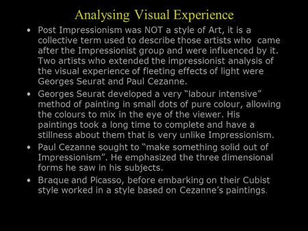 Analysing Visual Experience Post Impressionism was NOT a style of Art, it is a collective term used to describe those artists who came after the Impressionist.