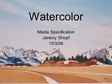 Watercolor Media Specification Jeremy Shopf 10/3/06.