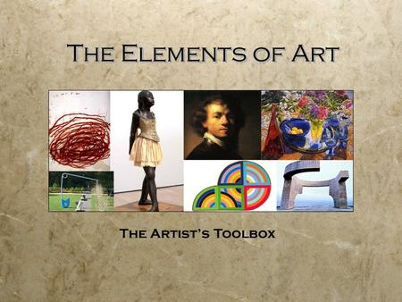 The Elements of Art The Elements of Art The Artist's Toolbox.