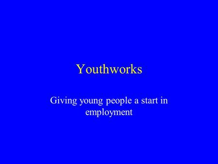 Youthworks Giving young people a start in employment.