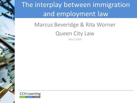 The interplay between immigration and employment law Marcus Beveridge & Rita Worner Queen City Law May 7 2014.