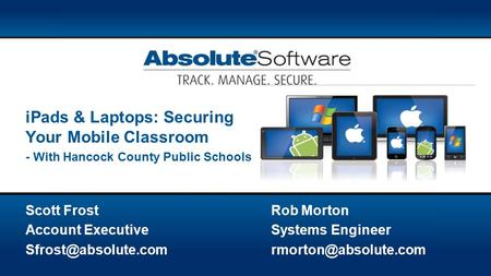 Scott FrostRob Morton Account ExecutiveSystems Engineer iPads & Laptops: Securing Your Mobile Classroom - With.