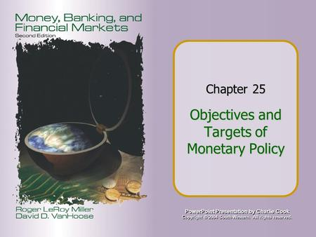 PowerPoint Presentation by Charlie Cook Copyright © 2004 South-Western. All rights reserved. Chapter 25 Objectives and Targets of Monetary Policy.
